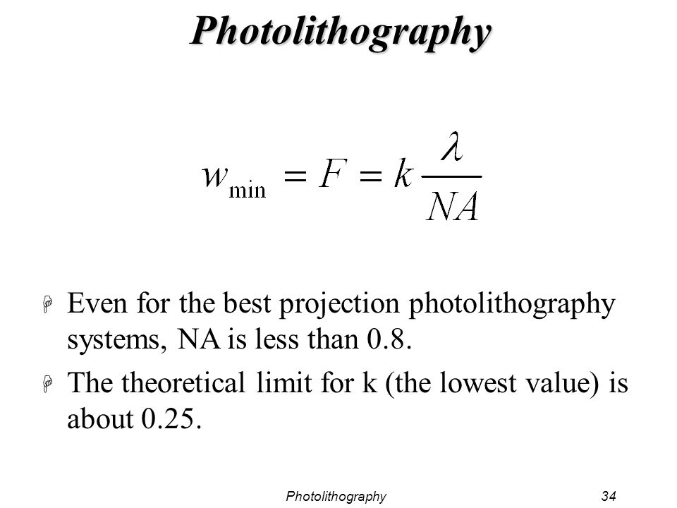 Photolithography Even for the best projection photolithography systems, NA is less than 0.8.