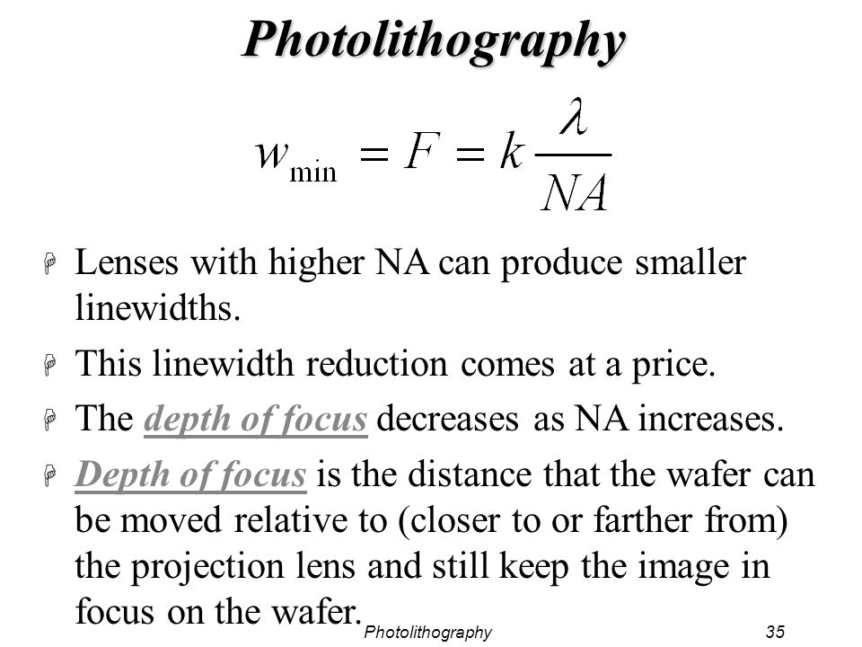Photolithography Lenses with higher NA can produce smaller linewidths.