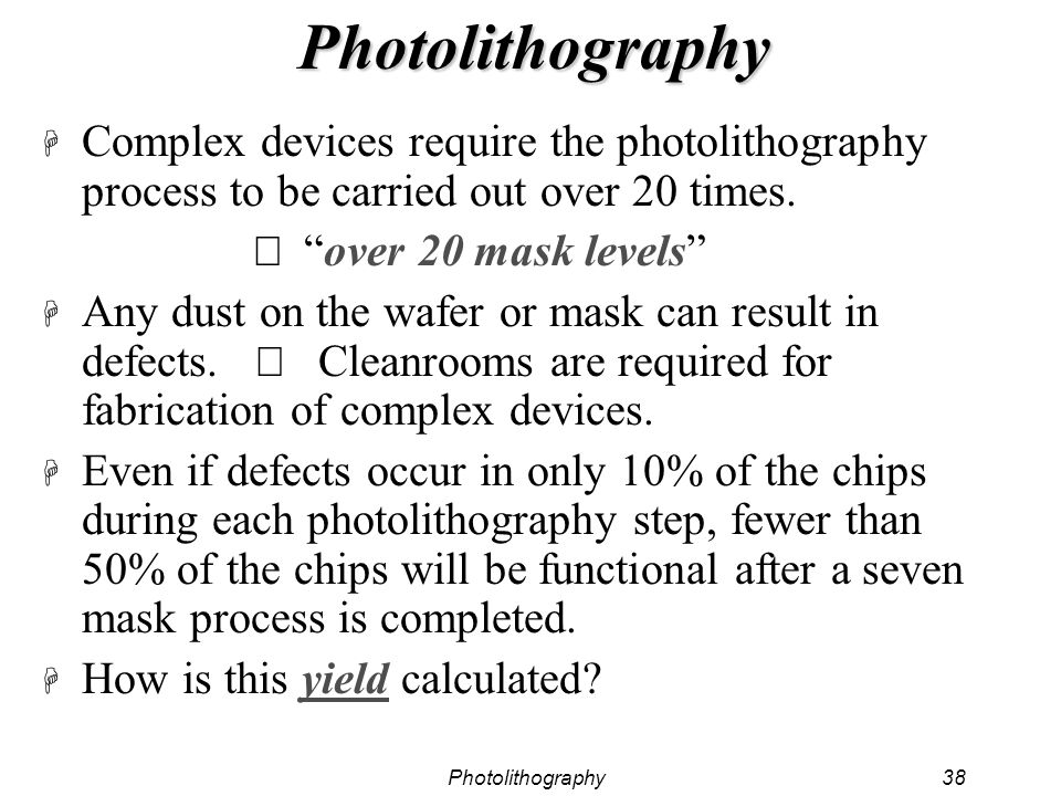 Photolithography Complex devices require the photolithography process to be carried out over 20 times.