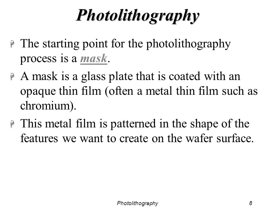 Photolithography The starting point for the photolithography process is a mask.
