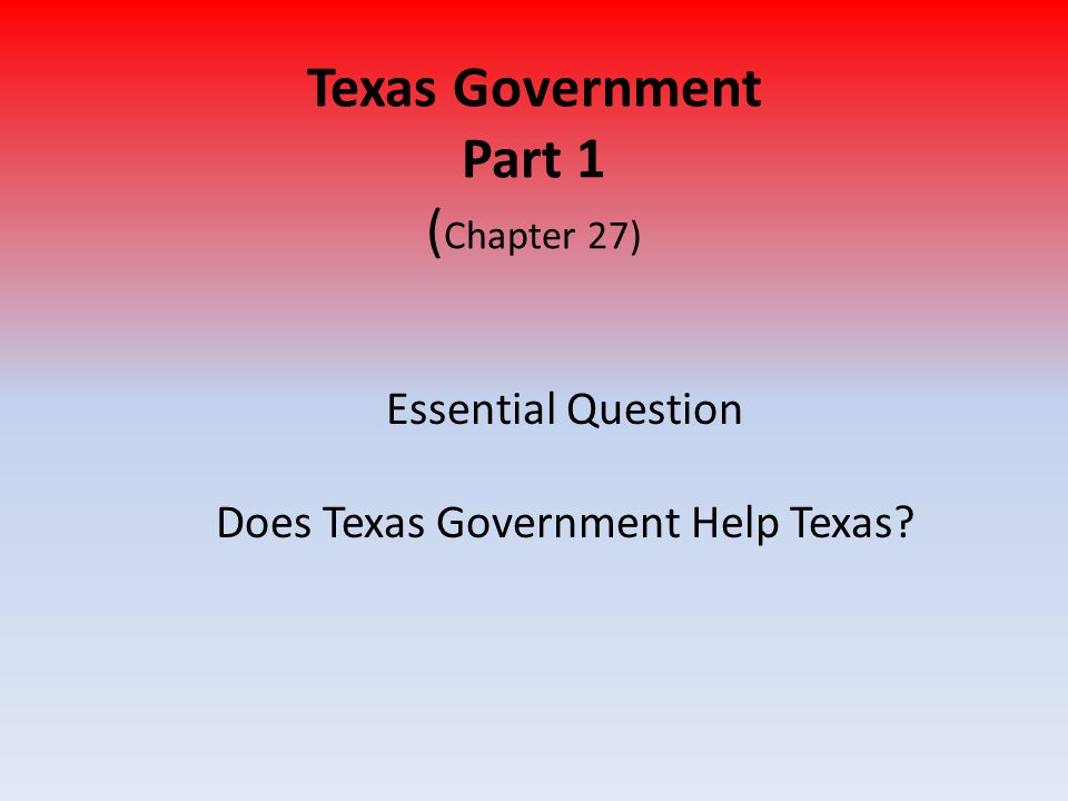 Texas Government Part 1 (Chapter 27)