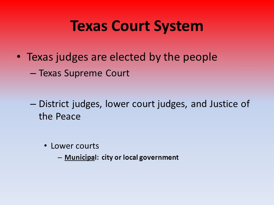 Texas Court System Texas judges are elected by the people