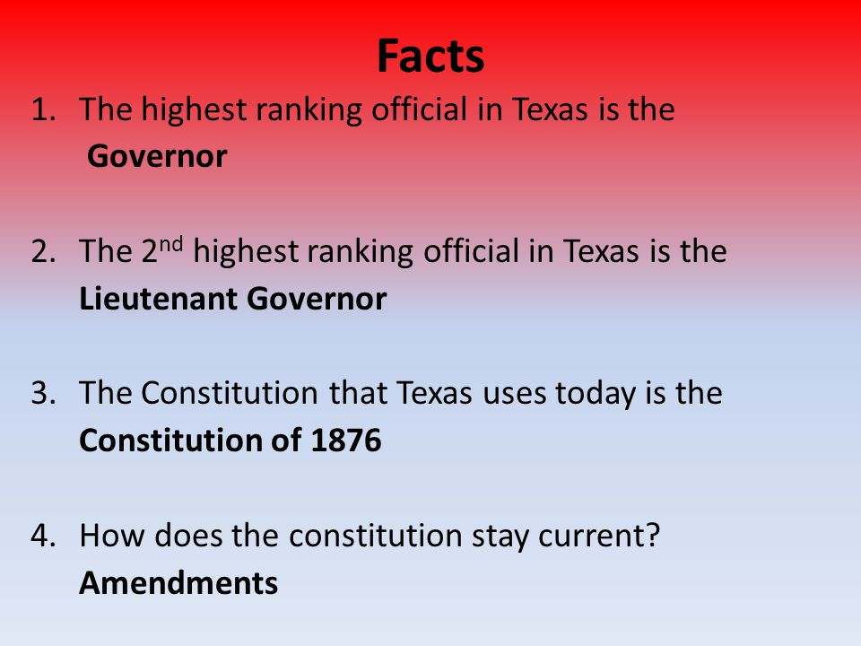 Facts The highest ranking official in Texas is the Governor