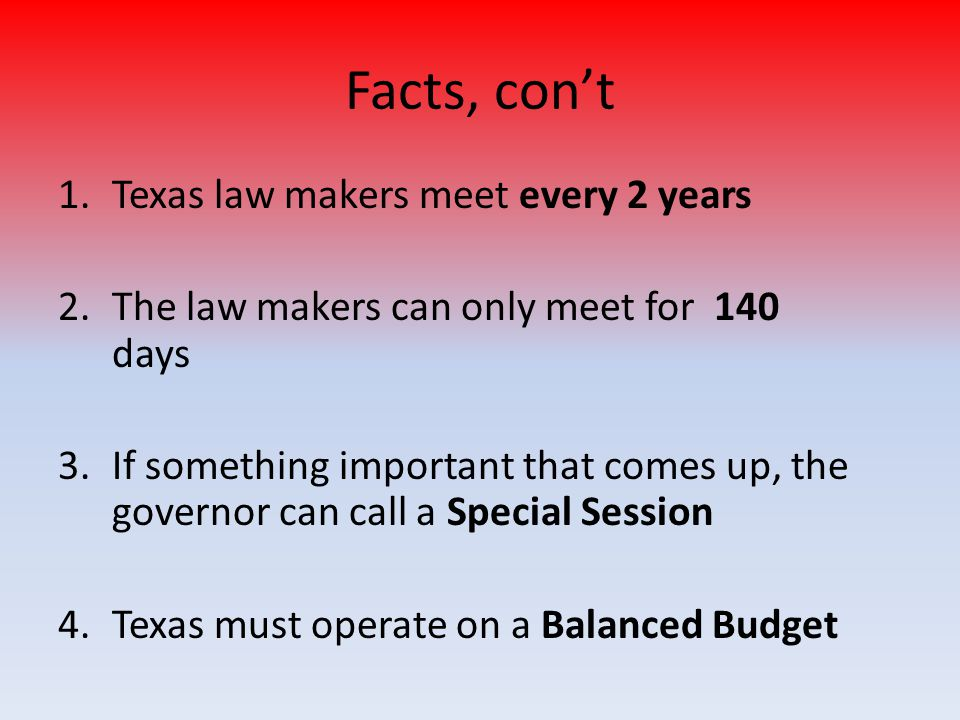 Facts, con't Texas law makers meet every 2 years
