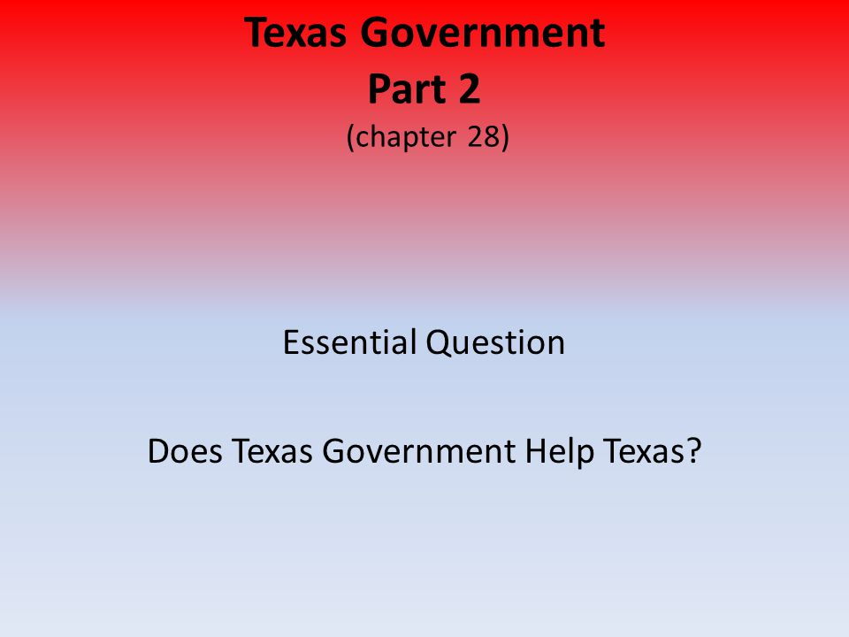 Texas Government Part 2 (chapter 28)