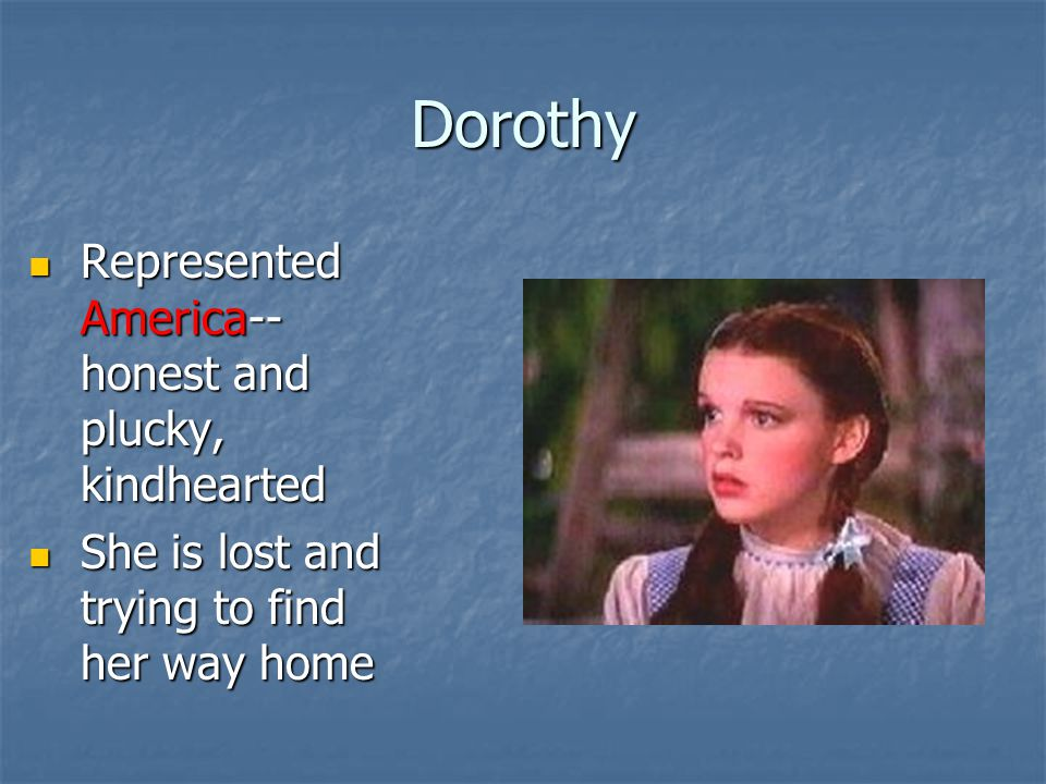 Dorothy Represented America--honest and plucky, kindhearted
