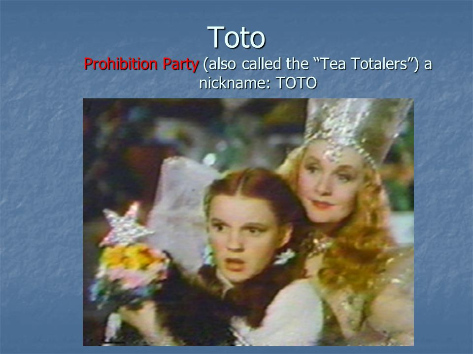 Toto Prohibition Party (also called the Tea Totalers ) a nickname: TOTO