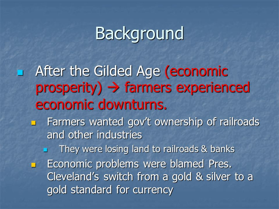 Background After the Gilded Age (economic prosperity)  farmers experienced economic downturns.