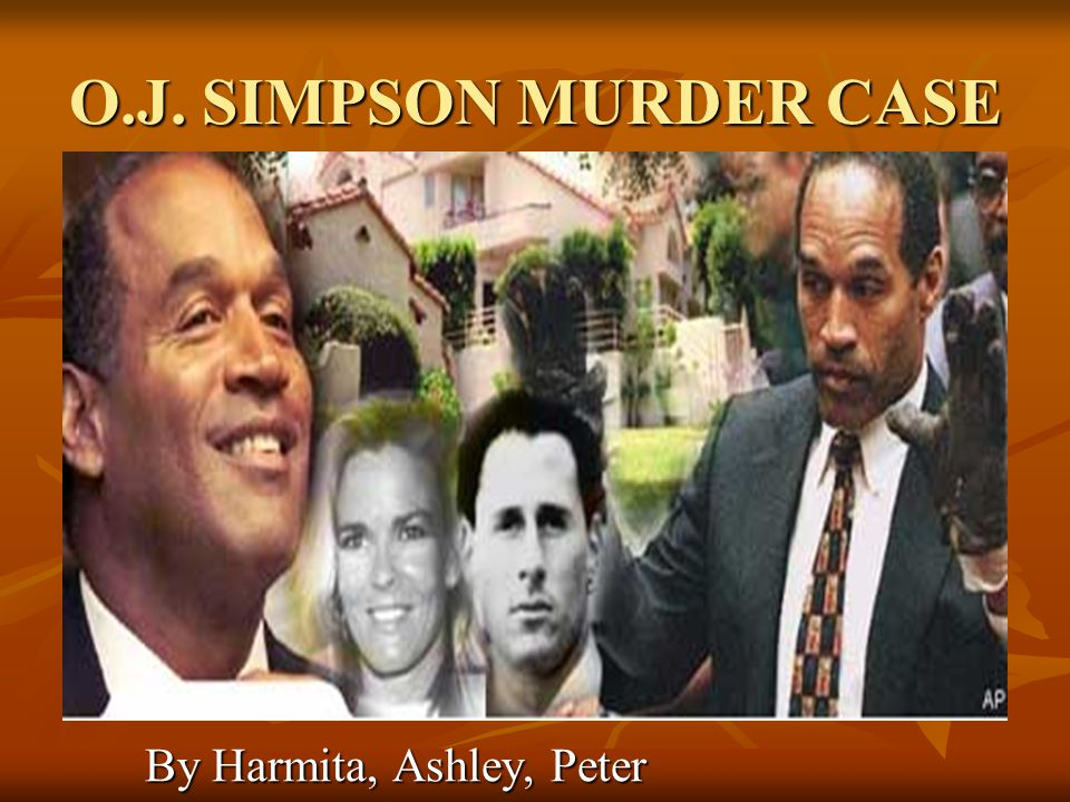 O.J. SIMPSON MURDER CASE By Harmita, Ashley, Peter