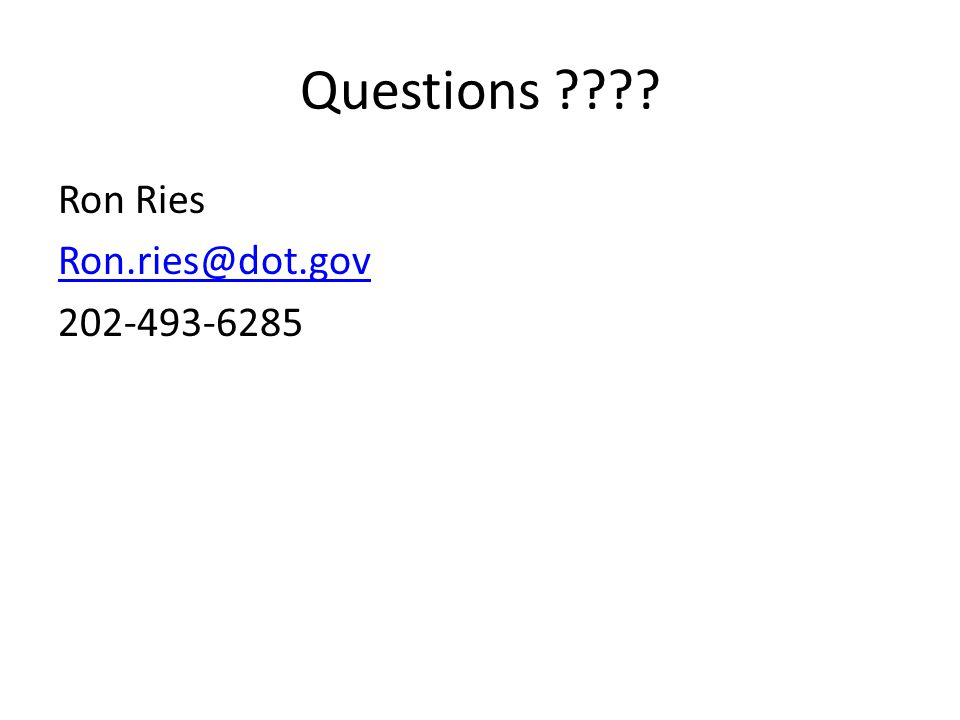 Questions Ron Ries Ron.ries@dot.gov 202-493-6285