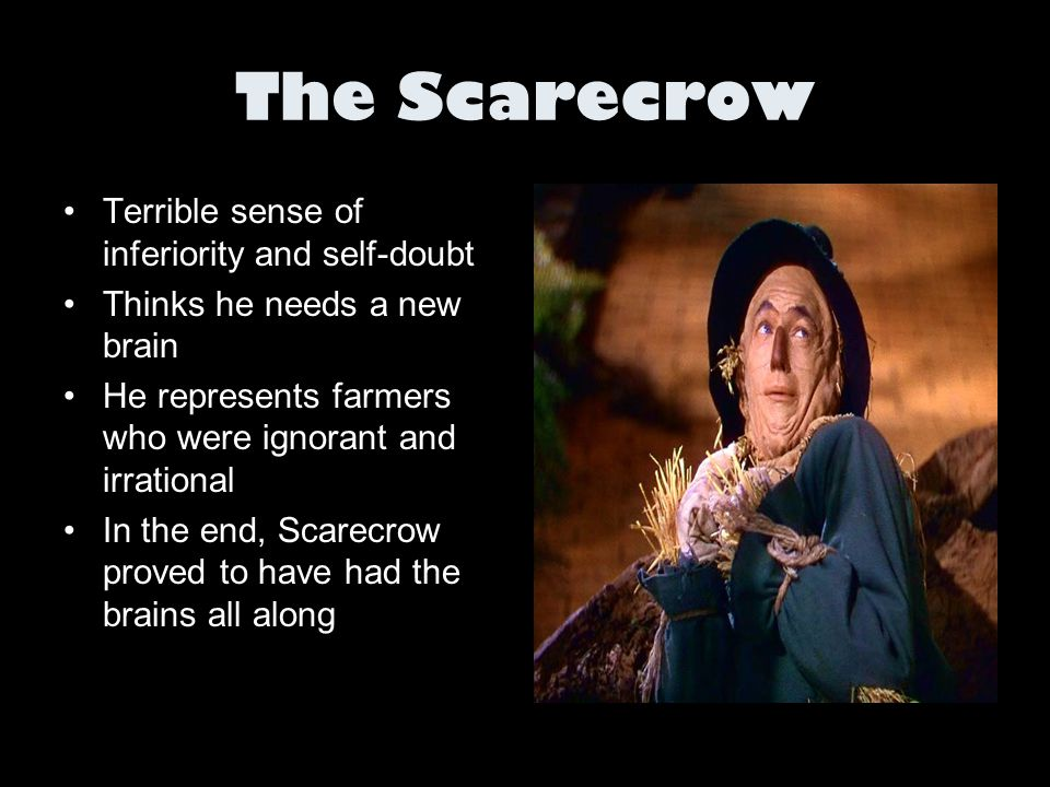 The Scarecrow Terrible sense of inferiority and self-doubt