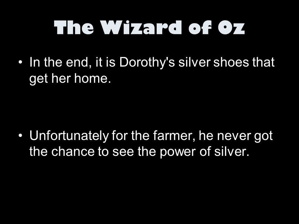 The Wizard of Oz In the end, it is Dorothy s silver shoes that get her home.