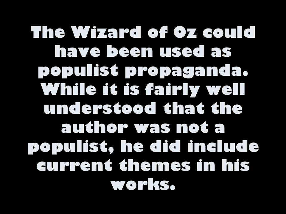 The Wizard of Oz could have been used as populist propaganda