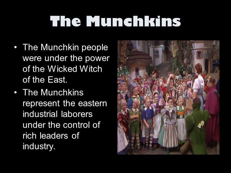 The Munchkins The Munchkin people were under the power of the Wicked Witch of the East.