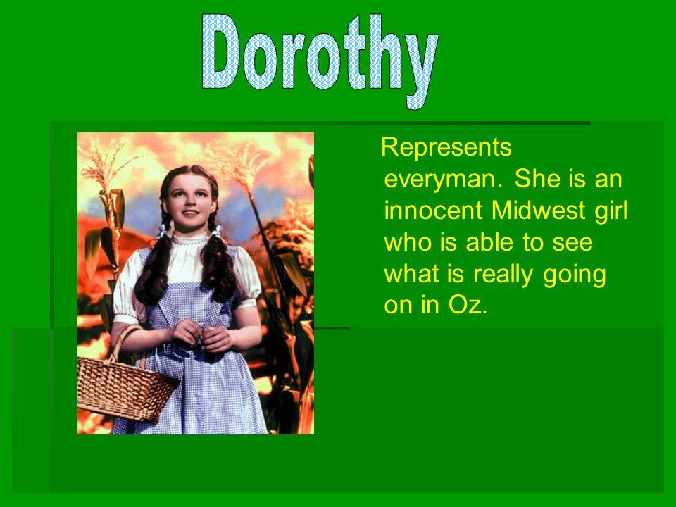 Dorothy Represents everyman.