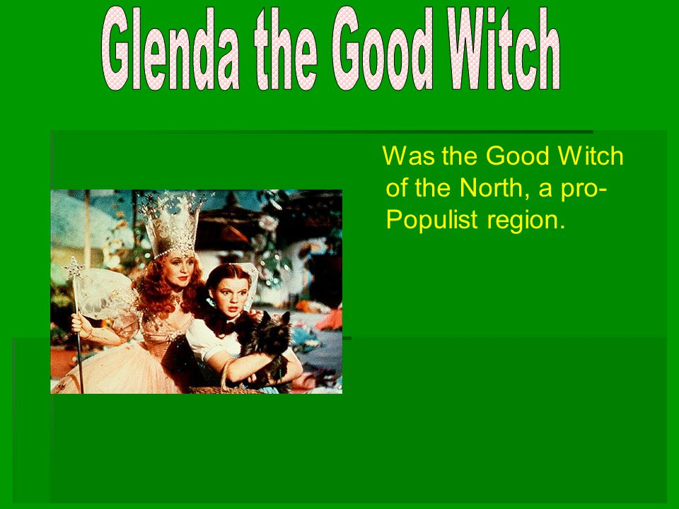 Glenda the Good Witch Was the Good Witch of the North, a pro-Populist region.