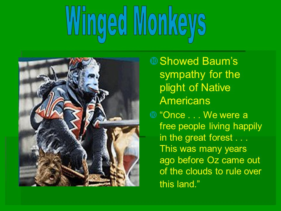 Winged Monkeys Showed Baum's sympathy for the plight of Native Americans.