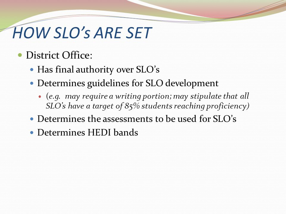 HOW SLO's ARE SET District Office: Has final authority over SLO's