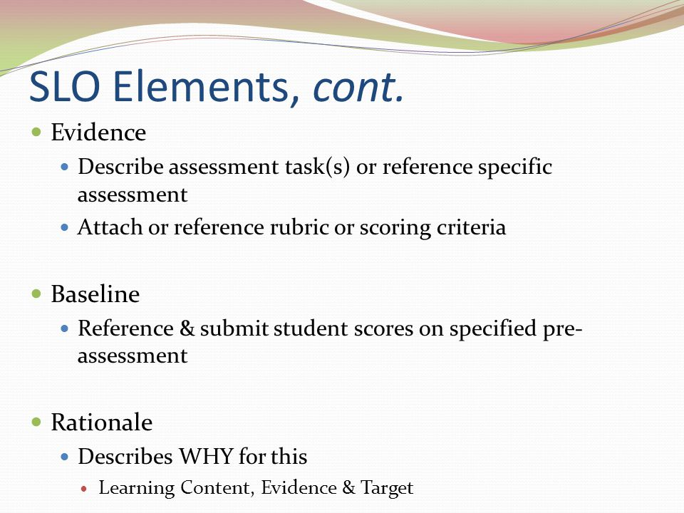 SLO Elements, cont. Evidence Baseline Rationale
