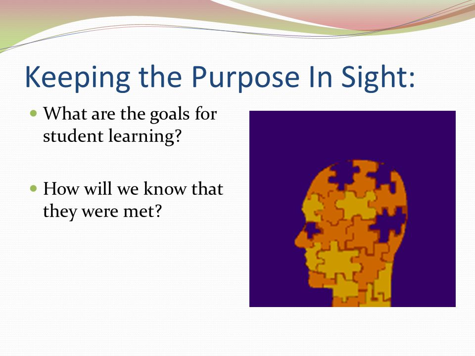 Keeping the Purpose In Sight: