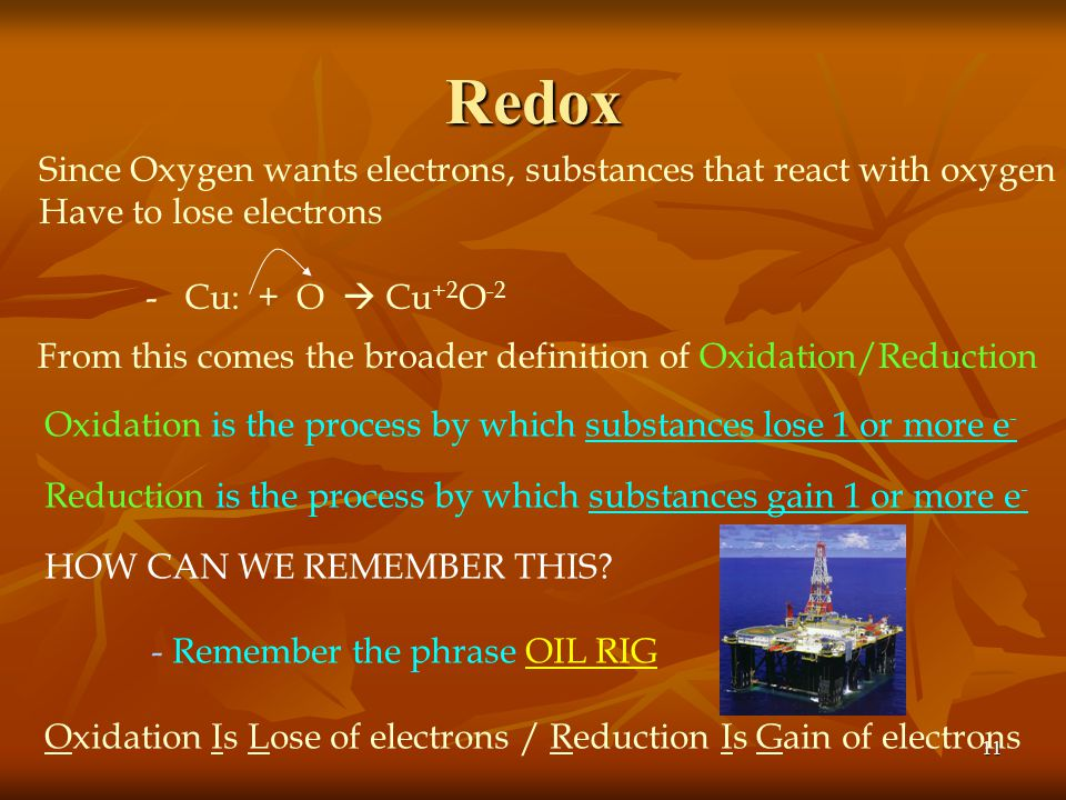 Redox Since Oxygen wants electrons, substances that react with oxygen