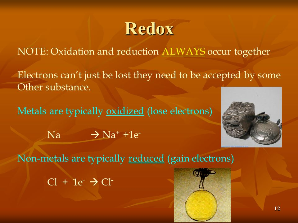 Redox NOTE: Oxidation and reduction ALWAYS occur together