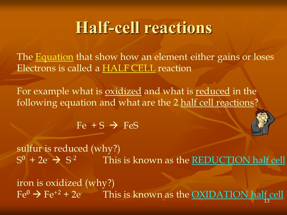 Half-cell reactions The Equation that show how an element either gains or loses. Electrons is called a HALF CELL reaction.