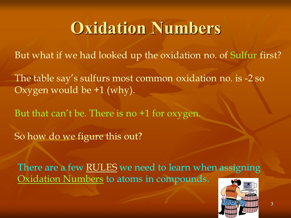 Oxidation Numbers But what if we had looked up the oxidation no. of Sulfur first The table say's sulfurs most common oxidation no. is -2 so.