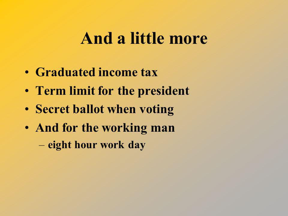 And a little more Graduated income tax Term limit for the president