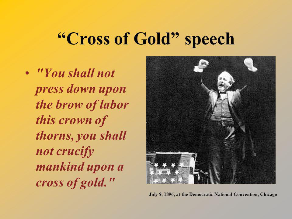 Cross of Gold speech You shall not press down upon the brow of labor this crown of thorns, you shall not crucify mankind upon a cross of gold.