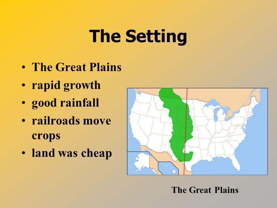 The Setting The Great Plains rapid growth good rainfall
