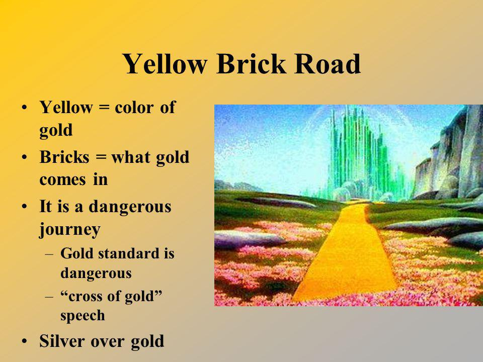 Yellow Brick Road Yellow = color of gold Bricks = what gold comes in