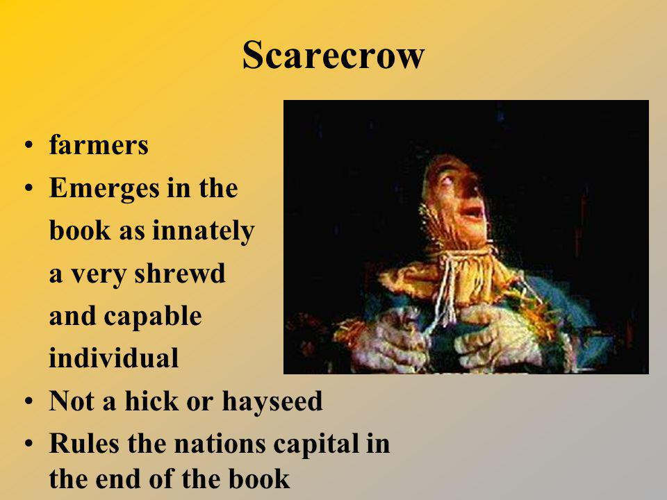 Scarecrow farmers Emerges in the book as innately a very shrewd