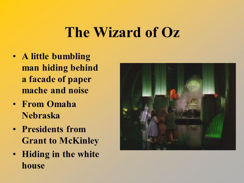 The Wizard of Oz A little bumbling man hiding behind a facade of paper mache and noise. From Omaha Nebraska.