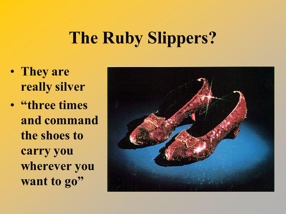 The Ruby Slippers They are really silver
