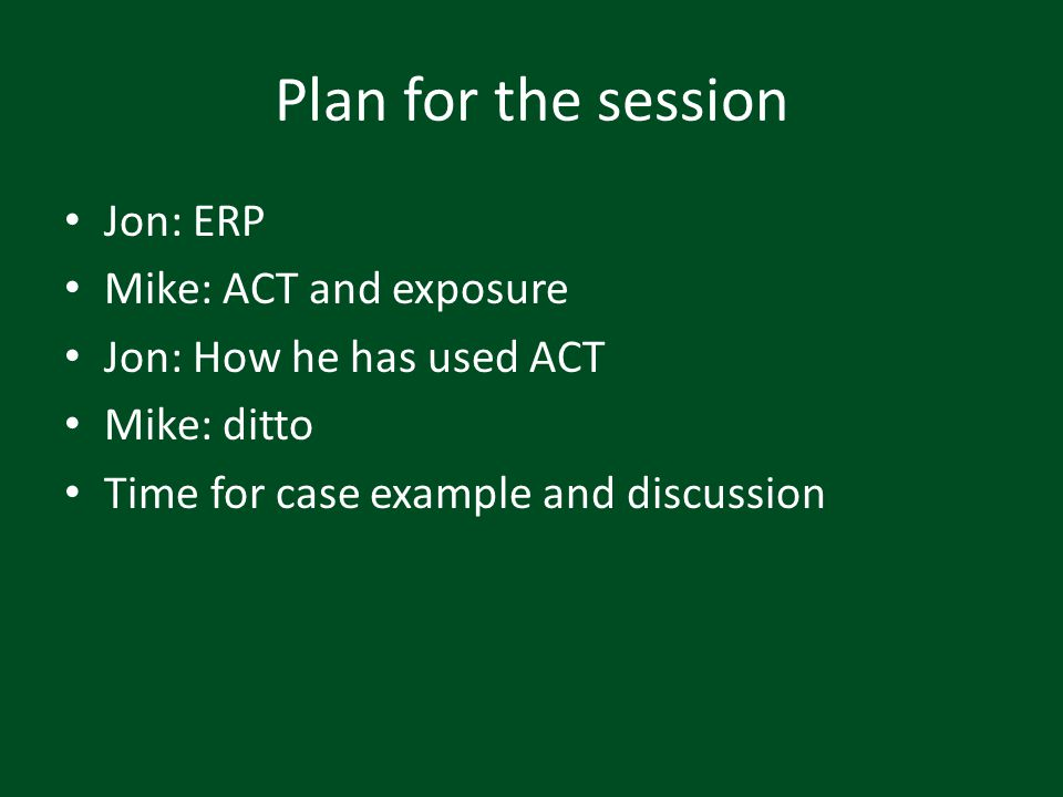 Plan for the session Jon: ERP Mike: ACT and exposure