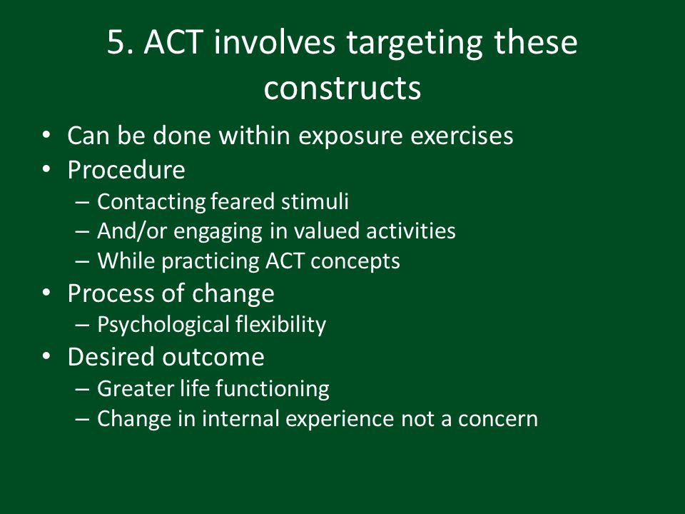 5. ACT involves targeting these constructs