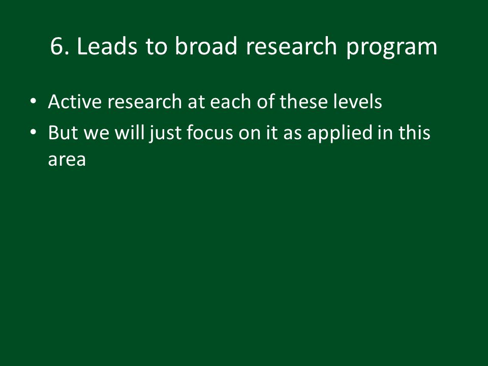 6. Leads to broad research program