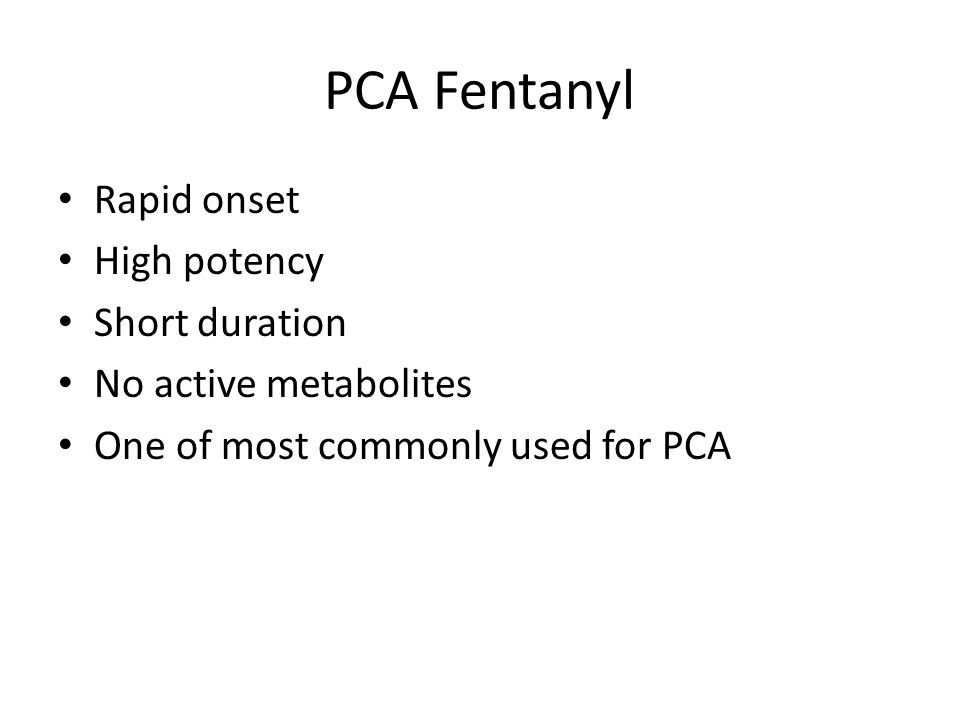 PCA Fentanyl Rapid onset High potency Short duration
