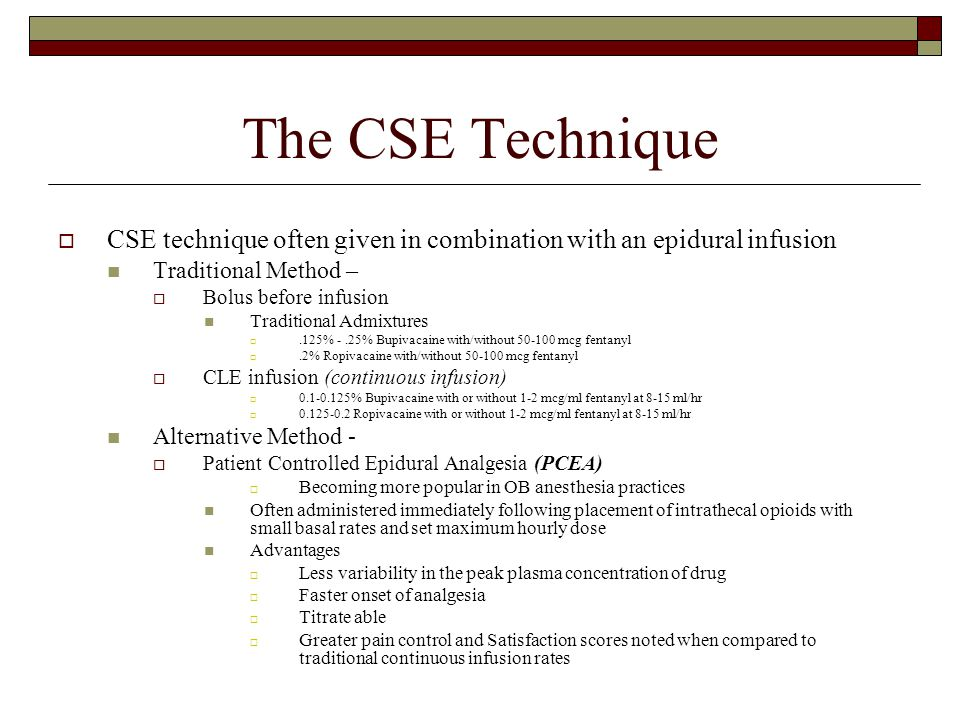 The CSE Technique CSE technique often given in combination with an epidural infusion. Traditional Method –