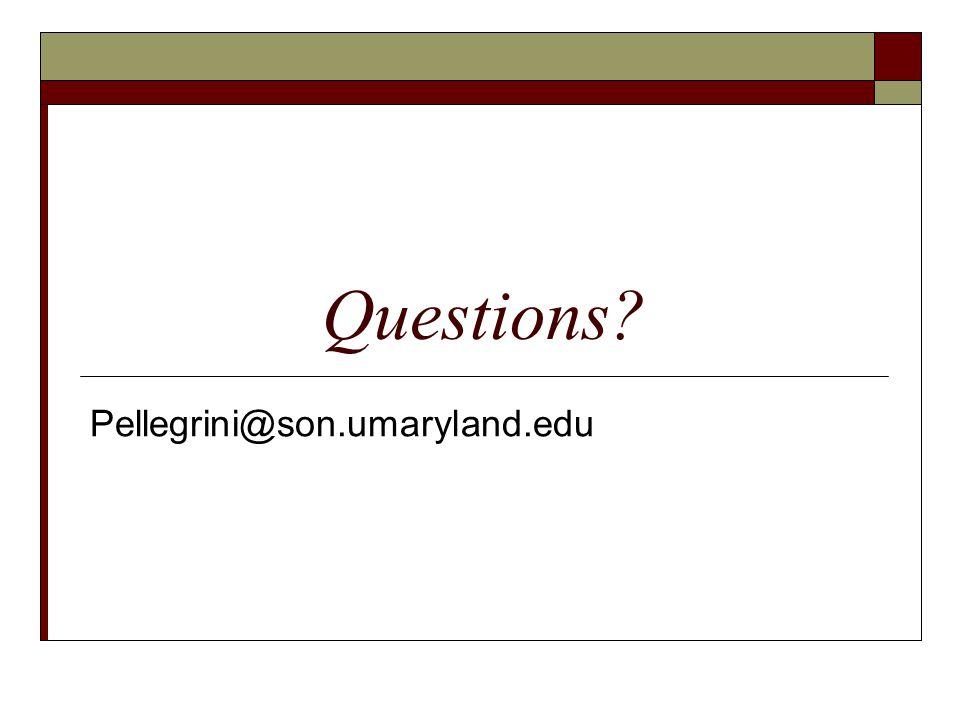 Questions Pellegrini@son.umaryland.edu