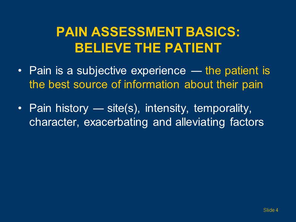 PAIN ASSESSMENT BASICS: BELIEVE THE PATIENT