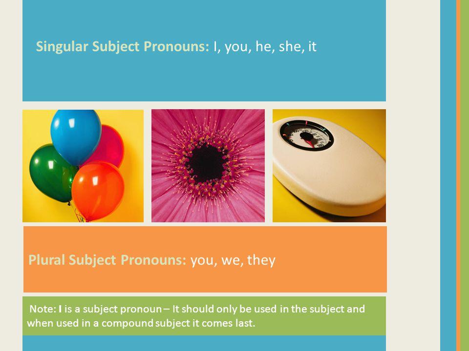 Singular Subject Pronouns: I, you, he, she, it
