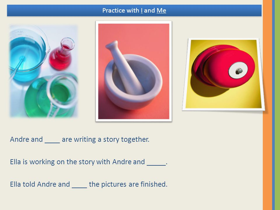 Andre and ____ are writing a story together.