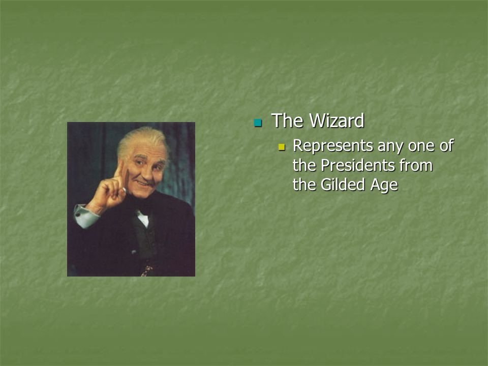 The Wizard Represents any one of the Presidents from the Gilded Age