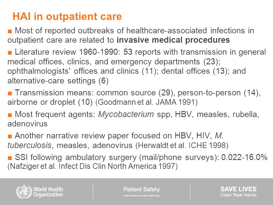 HAI in outpatient care Most of reported outbreaks of healthcare-associated infections in outpatient care are related to invasive medical procedures.