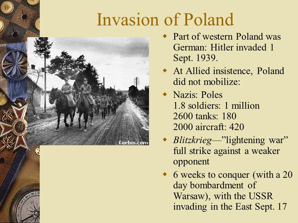 Invasion of Poland Part of western Poland was German: Hitler invaded 1 Sept. 1939. At Allied insistence, Poland did not mobilize: