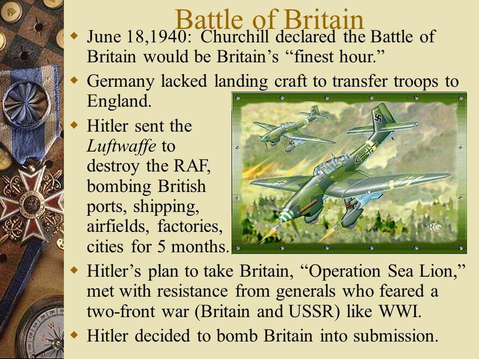 Battle of Britain June 18,1940: Churchill declared the Battle of Britain would be Britain's finest hour.