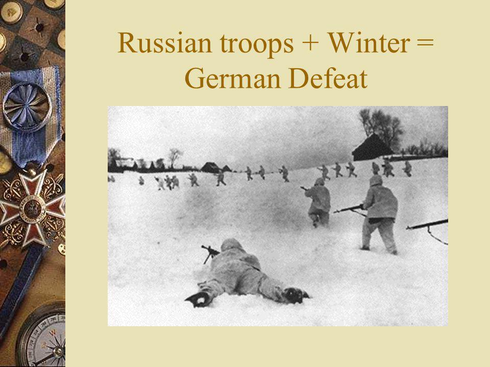 Russian troops + Winter = German Defeat
