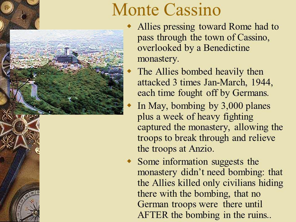 Monte Cassino Allies pressing toward Rome had to pass through the town of Cassino, overlooked by a Benedictine monastery.